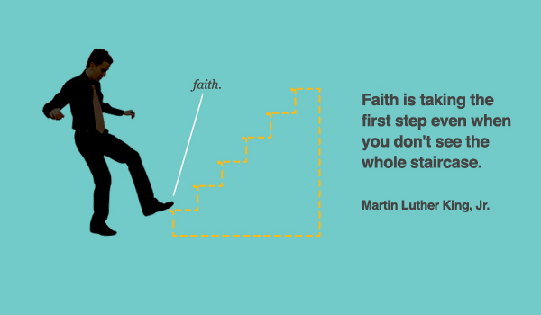Quote_Dr King_Faith is taking the first step even when you don't see the whole staircase