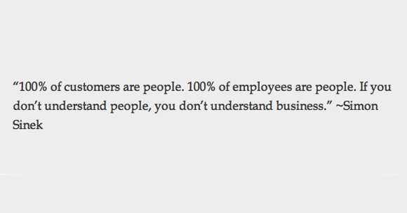 Quote_Simon-Sinek_100%-of-customers-are-people.-100%-of-employees-are-people.-If-you-don't-understand-people,-you-don't-understand-business_US-1