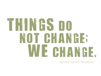 Quote_Thoreau_Things-do-not-change.-We-change_1