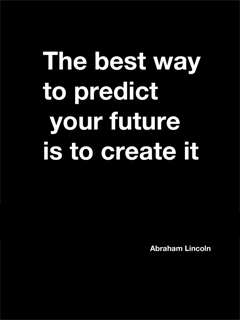 Quote_Abe-Lincoln_The-best-way-to-predict-your-future-is-to-create-it_US-1